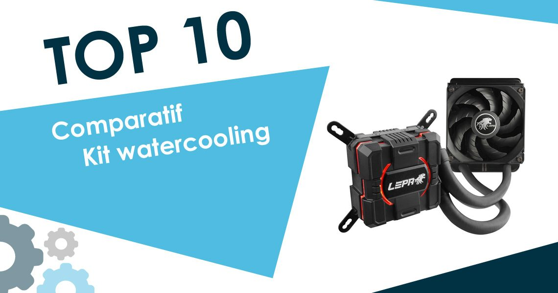 meilleur kit watercooling